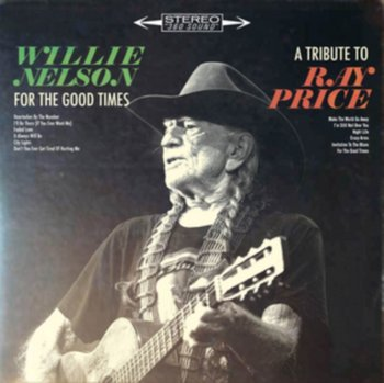 For the Good Times: A Tribute to Ray Price-Nelson Willie