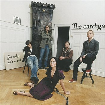 For What It's Worth-The Cardigans