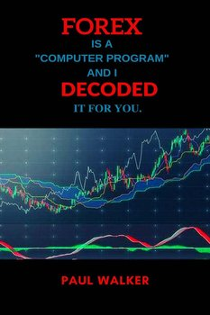 Forex is a computer program and I decoded it for you-Walker Paul