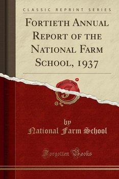 Fortieth Annual Report of the National Farm School, 1937 (Classic Reprint)-School National Farm