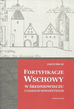 Fortyfikacje Wschowy w średniowieczu i czasach nowożytnych-Drgas Jakub