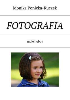 Fotografia. Moje hobby-Kuczek-Ponicka Monika