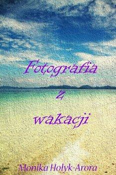 Fotografia z wakacji-Hołyk-Arora Monika