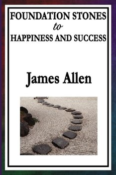 Foundation Stones to Happiness and Success-Allen James