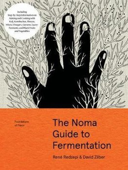 Foundations of Flavor. The Noma Guide to Fermentation-Redzepi Rene
