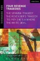 Four Revenge Tragedies: The Spanish Tragedy, the Revenger's Tragedy, 'tis Pity She's a Whore and the White Devil-Kyd Thomas, Ford John, Webster John