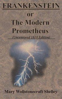 FRANKENSTEIN or The Modern Prometheus (Uncensored 1818 Edition)-Shelley Mary Wollstonecraft