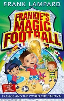 Frankie and the World Cup Carnival: Book 6-Lampard Frank