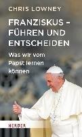 Franziskus - Führen und Entscheiden-Lowney Chris