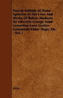 French Authors at Home - Episodes in the Lives and Works of Balzac-Madame de Girardin-George Sand-Lamartine-Leon Gozlan-Lamennais-Vistor Hugo, Etc. --Anon