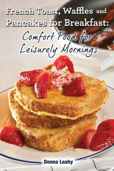 French Toast, Waffles and Pancakes for Breakfast-Leahy Donna