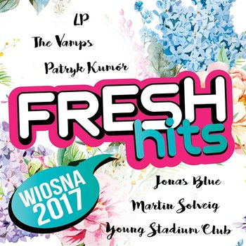 Fresh Hits Wiosna 2017 - Various Artists