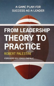 From Leadership Theory to Practice-Palestini Robert Ed.D
