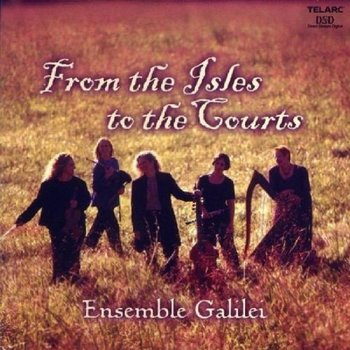 From The Isles To The Courts - Ensemble Galilei