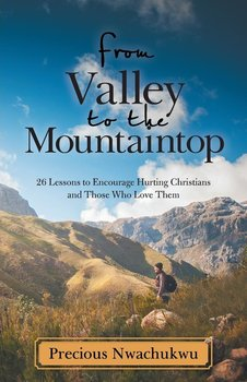 From Valley to the Mountaintop - Nwachukwu Precious