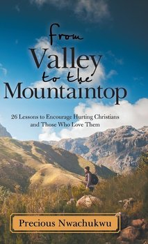 From Valley to the Mountaintop-Nwachukwu Precious