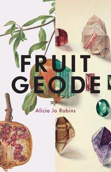 Fruit Geode-Rabins Alicia Jo