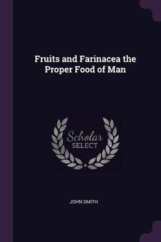 Fruits and Farinacea the Proper Food of Man-Smith John