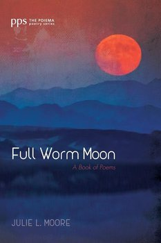 Full Worm Moon - Moore Julie L.