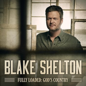 Fully Loaded: God's Country - Blake Shelton