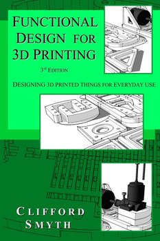 Functional Design for 3D Printing - Smyth Clifford T
