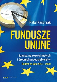 Fundusze unijne. Szansa na rozwój małych i średnich przedsiębiorstw. Budżet na lata 2014-2020                      (ebook)