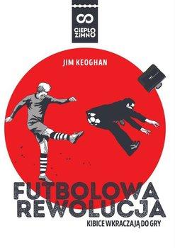Futbolowa rewolucja. Kibice wkraczają do gry-Keoghan Jim