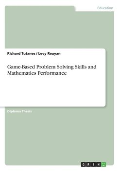 Game-Based Problem Solving Skills and Mathematics Performance - Tutanes Richard