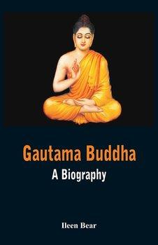 Gautama Buddha - A Biography-Bear Ileen