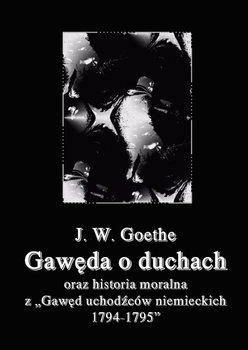 Gawęda o duchach oraz Historia moralna z Gawęd uchodźców niemieckich 1794-1795-Goethe Johann Wolfgang