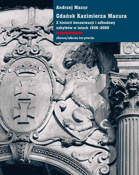 Gdańsk Kazimierza Macura. Z historii konserwacji i odbudowy zabytków w latach 1936-2000                      (ebook)