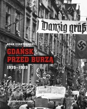 Gdańsk przed burzą 1935-1939-Czartkowski Adam