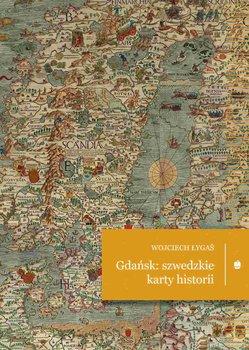 Gdańsk: szwedzkie karty historii-Łygaś Wojciech