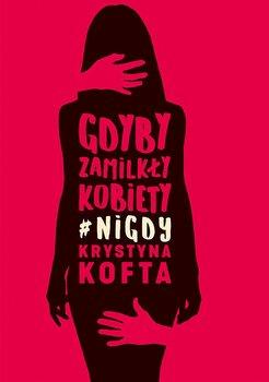 Gdyby zamilkły kobiety #nigdy-Kofta Krystyna