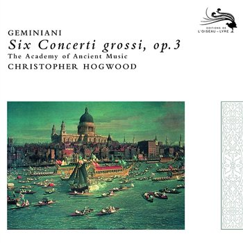 Geminiani: Six Concerti grossi, Op.3 - Jaap Schröder, The Academy of Ancient music, Christopher Hogwood