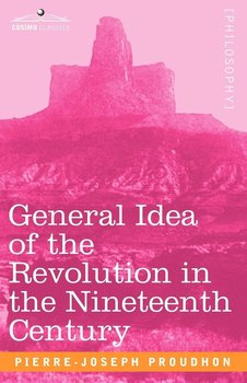 General Idea of the Revolution in the Nineteenth Century - Proudhon Pierre-Joseph
