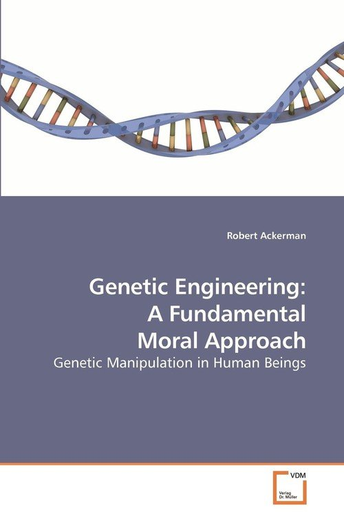 morality of genetic engineering Is genetic engineering ethically right ethics are standards of right and wrong, good and bad ethics is the system of moral principles.