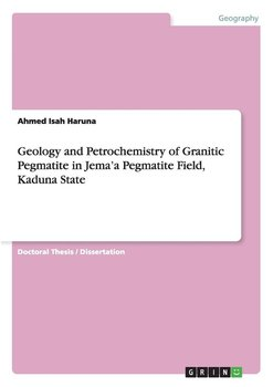 Geology and Petrochemistry of Granitic Pegmatite in Jema'a Pegmatite Field, Kaduna State - Isah Haruna Ahmed
