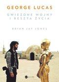 George Lucas. Gwiezdne wojny i reszta życia-Jones Jay Brian