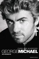 George Michael: Careless Whispers - Die Biografie