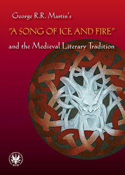 George R.R. Martin's A Song of Ice and Fire and the Medieval Literary Tradition-Błaszkiewicz Bartłomiej