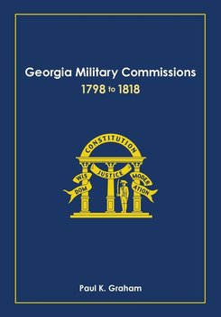 Georgia Military Commissions, 1798 to 1818 - Graham Paul K.