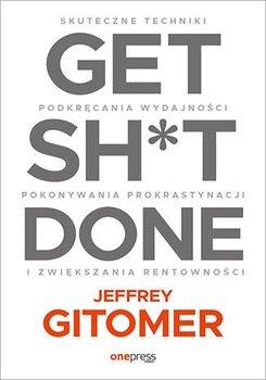 Get Sh*t Done. Skuteczne techniki podkręcania wydajności, pokonywania prokrastynacji i zwiększania rentowności-Gitomer Jeffrey