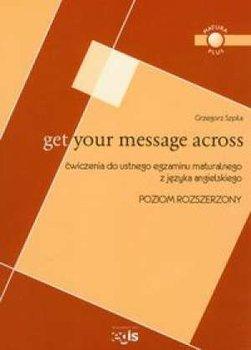 Get Your Message Across Rozsze-Szpila Grzegorz
