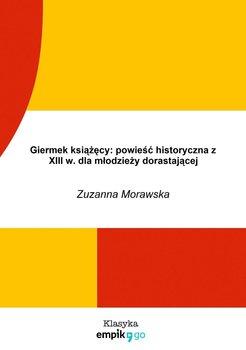 Giermek książęcy z XIII w. Dla młodzieży dorastającej-Morawska Zuzanna