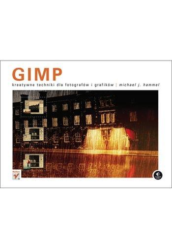Gimp Kreatywne Techniki Dla Fotografów I Grafików Hammel Michael