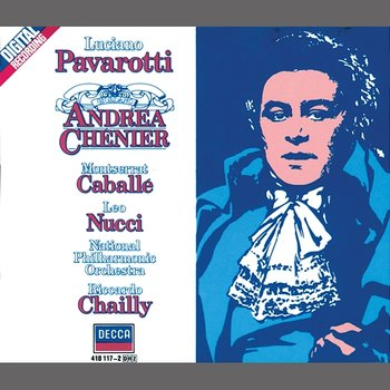 Giordano: Andrea Chénier - Luciano Pavarotti, Montserrat Caballé, Leo Nucci, Chorus of the Welsh National Opera, The National Philharmonic Orchestra, Riccardo Chailly
