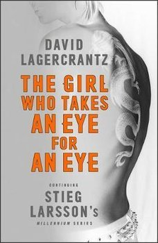 Girl Who Takes an Eye for an Eye: Continuing Stieg Larsson's - Lagercrantz David