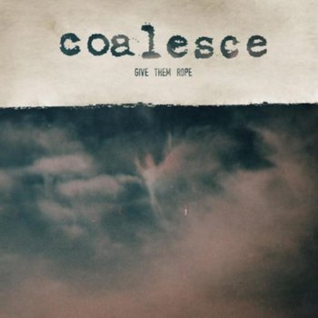 Give Them Rope - Coalesce