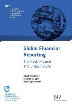 Global Financial Reporting-Alexander David, Zeff Stephen A., Ignatowski Radek